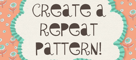 Let's Create A Repeat Pattern